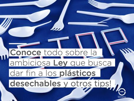 Conoce todo sobre la ambiciosa Ley que busca dar fin a los plásticos desechables y otros tips!