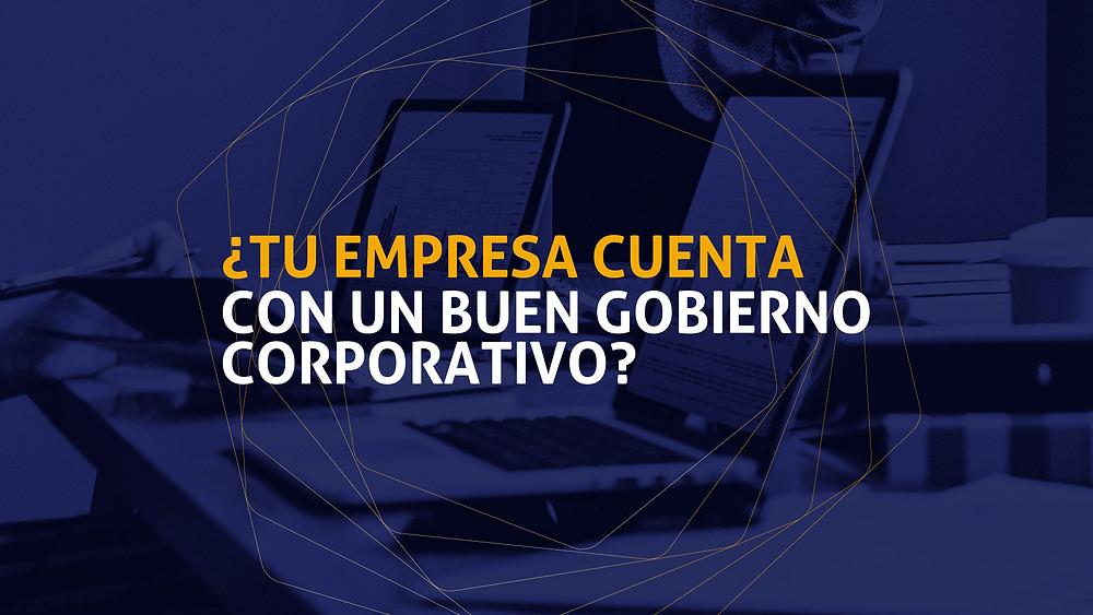 ¿Tu empresa cuenta con un buen gobierno corporativo?