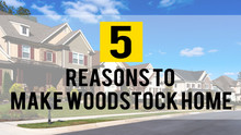 5 Reasons to Make Woodstock Your Home