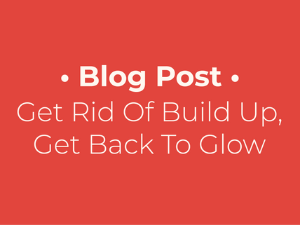 Get Rid Of Build Up, Get Back To Glow