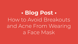 How to Avoid Breakouts and Acne From Wearing a Face Mask