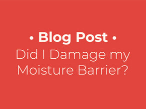 Did I Damage my Moisture Barrier?