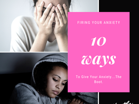 Fire Your Anxiety. 10 Ways to Give Your Anxiety the Boot.
