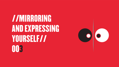Mirroring And Expressing Yourself.