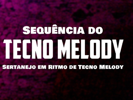 Sequência do Tecno Melody | Sertanejo em Ritmo de Tecno Melody | Remix 2021