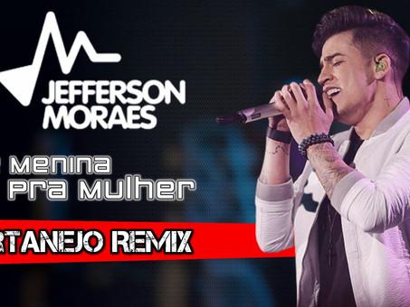 Jefferson Moraes - De Menina Pra Mulher | Sertanejo Remix | By. Diogo Filho DJ