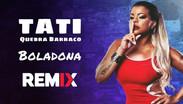 Tati Quebra Barraco - Boladona | Remix Eletrônica | By. CNTR, LELO & Zarak