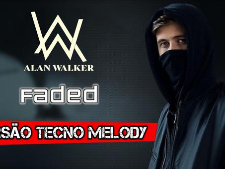 Alan Walker - Faded | Versão Tecno Melody | By. Samuka Perfect & WANTED [Remix]
