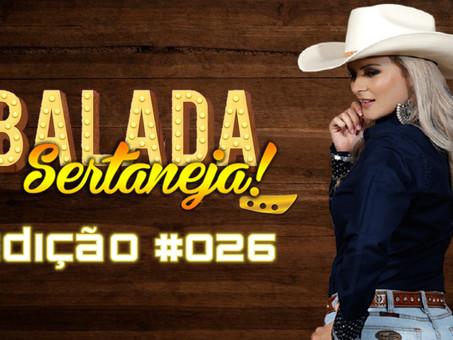 Balada Sertaneja #026 | Os Remix Sertanejo Mais TOPs da Semana | PODCAST