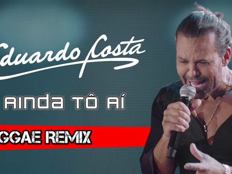 Eduardo Costa - Ainda Tô Aí | Reggae Remix | By. DJ KCassiano
