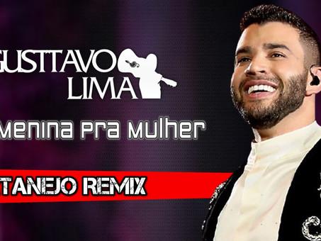 Gusttavo Lima - De Menina Pra Mulher   Sertanejo Remix   By. William Mix