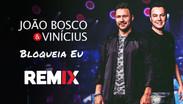 João Bosco & Vinicius - Bloqueia Eu | Sertanejo Remix | By. DJ DuLLy
