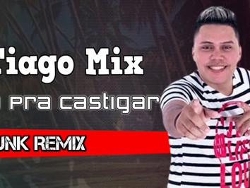 Tiago Mix - Só Pra Castigar   Funk Remix