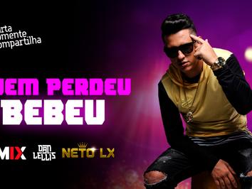 Dan Lellis ft.Neto Lx - Quem Perdeu Bebeu   Dance Music   By. DJ Batata CWB Remix