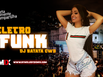 MEGA ELETROFUNK #008   +18   DJ Batata CWB   JOHN LOU, MC 2Jhow, MC Rennan, MC Livinho   Remix 2021