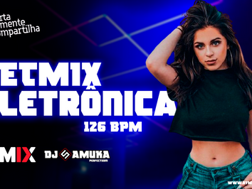 SET MIX   Musica Eletrônica   126 BPM   By. Samuka Perfect