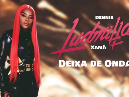 Dennis, Ludmilla e Xamã - Deixa de Onda   Remix Eletrônica   By. DJ WS