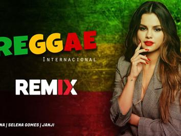 REGGAE INTERNACIONAL #001 - Ashley Jana, Selena Gomes, Janji | Remix 2021