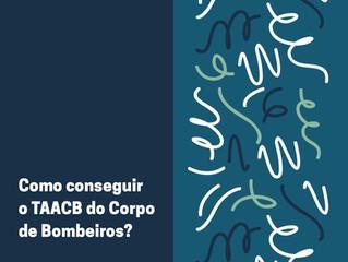 Como conseguir o TAACB - Termo de Autorização para Adequação do Corpo de Bombeiros?