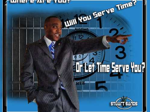 Will you Serve time or Let time Serve you