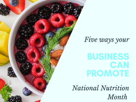 5 Ways Your Business Can Promote National Nutrition Month