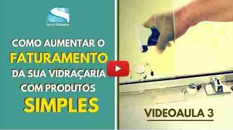 Aumente o faturamento da sua vidraçaria com produtos simples - Aula 03