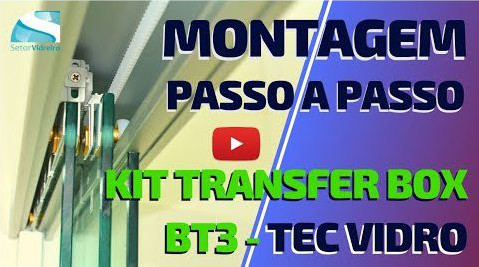 Montagem passo a passo do Box Transfer BT3 Tec-Vidro