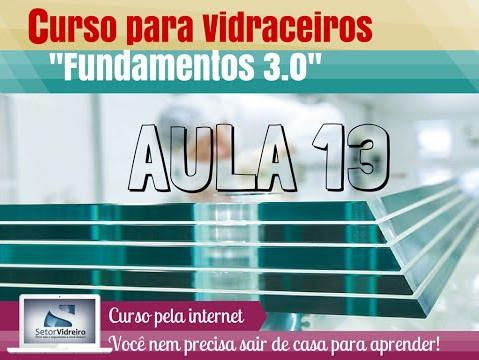 Aula 13 -  Curso para Vidraceiros Fundamentos 3.0