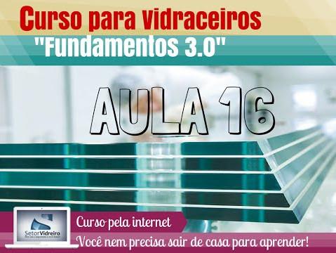 Aula 16 -  Curso para Vidraceiros Fundamentos 3.0