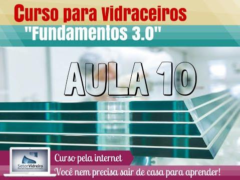Aula 10 - Curso para Vidraceiros Fundamentos 3.0