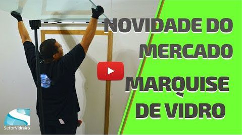 Novidade no mercado: Marquise de Vidro!