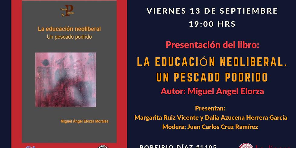 Presentación del libro LA EDUCACIÓN NEOLIBERAL. UN PESCADO PODRIDO