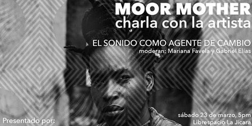EL SONIDO COMO AGENTE DE CAMBIO. Plática con Camae Ayewa (Moor Mother)