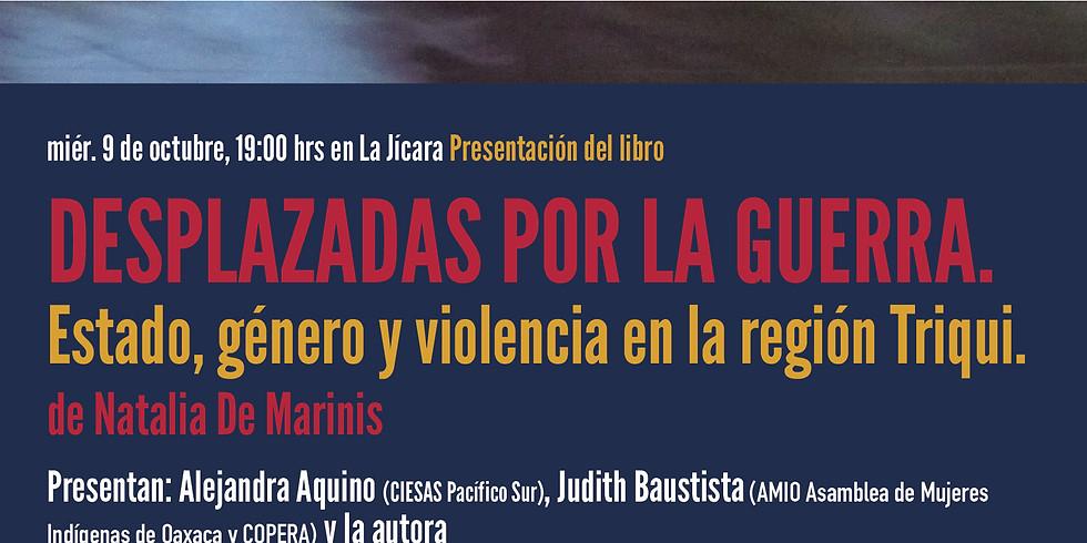 Presentación del libro: DESPLAZADAS POR LA GUERRA. ESTADO, GÉNERO Y VIOLENCIA EN LA REGIÓN TRIQUI
