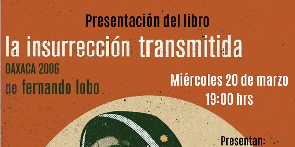 Presentación del libro LA INSURRECCIÓN TRANSMITIDA. OAXACA 2006