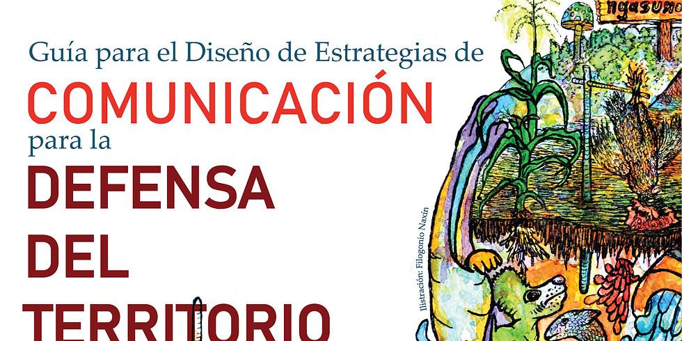 Presentación del libro: GUÍA PARA EL DISEÑO DE ESTRATEGIAS DE COMUNICACIÓN PARA LA DEFENSA DEL TERRITORIO