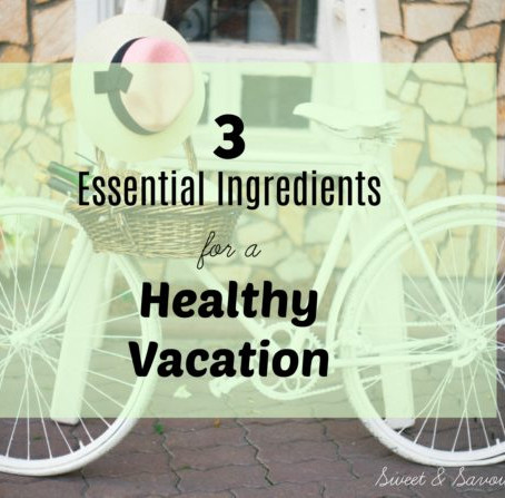 3 Essential Ingredients for a Healthy Vacation