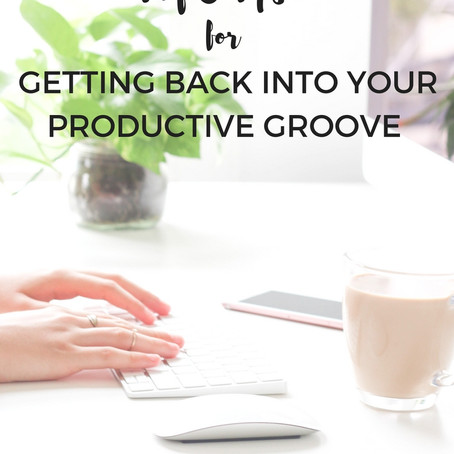 My 5 Tips for Getting Back Into Your Productive Groove