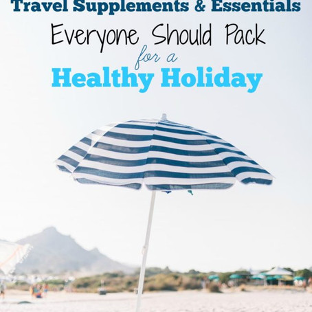 8 Travel Supplements & Essentials Everyone Should Pack for a Healthy Holiday
