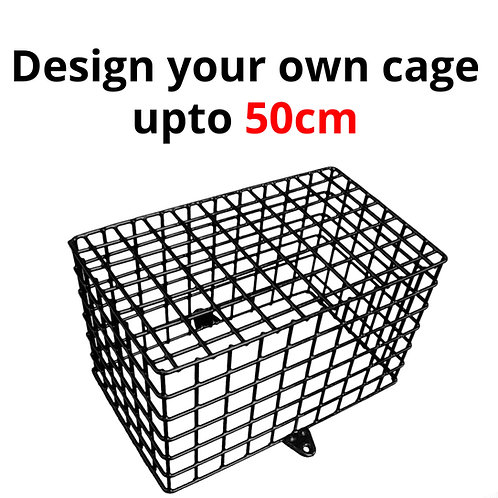 Design your own cage upto 50cm x 50cm 50cm