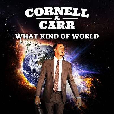 Cornell & Carr - What Kind Of World