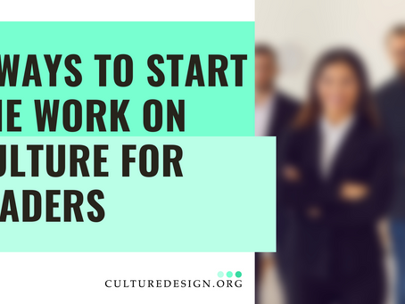 5 ways to start the work on culture - for leaders, founders and CEOs