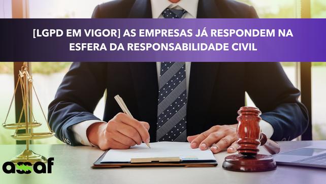 [LGPD em vigor] As empresas já respondem na esfera da responsabilidade civil