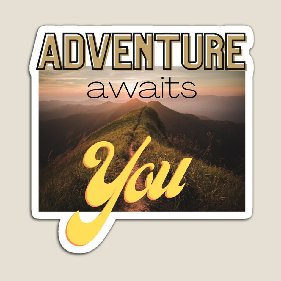 Adventure Awaits You Magnet $7.00