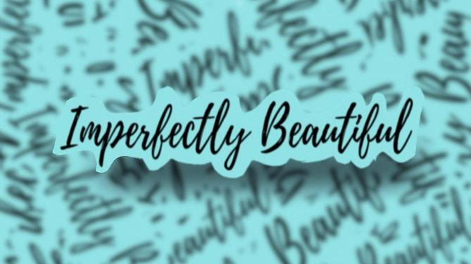 Imperfectly Beautiful Sticker