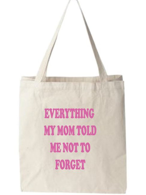 Everything Your Mom Told You Not To Forget Tote