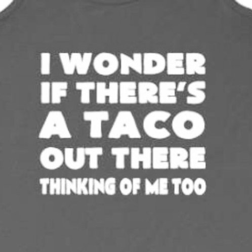 I wonder if there is a Taco Thinking of Me