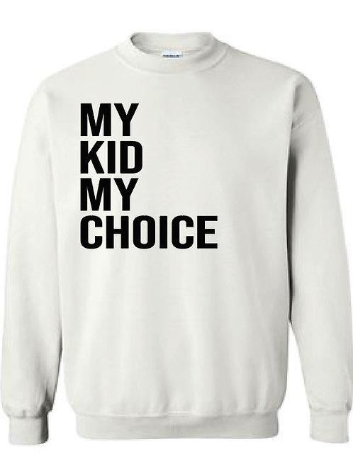 My Kid My Choice Crewneck
