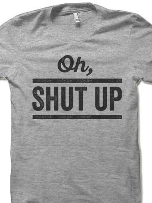 Oh Shut Up Tee