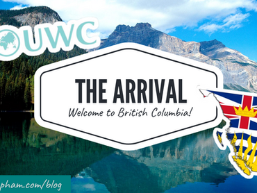 The Arrival: Welcome to BC!